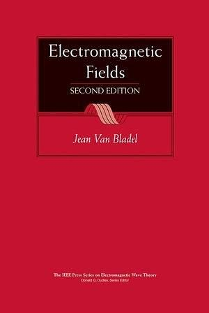 Electromagnetic Fields, 2ed(电磁场 第2版), Jean Van Bladel, Wiley, 2007.pdf