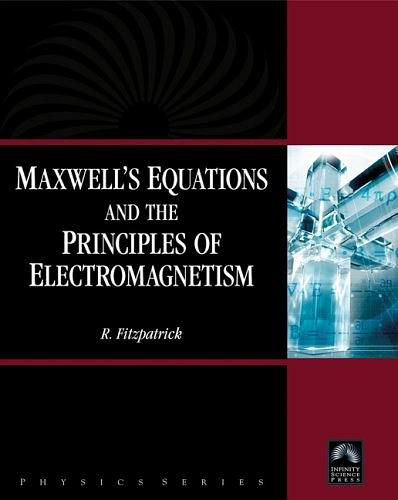 Maxwell's Equations and the Principles of Electromagnetism (Physics) (Physics (Infinity Science Press))